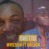 Myelson ft Bblack Ghetto